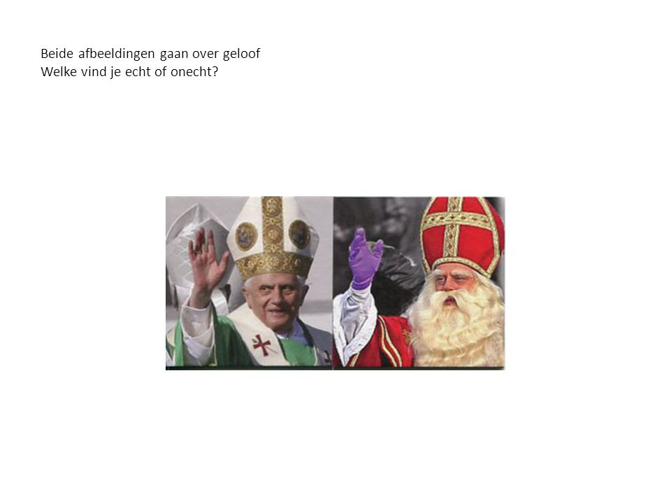 Beide afbeeldingen gaan over geloof Welke vind je echt of onecht