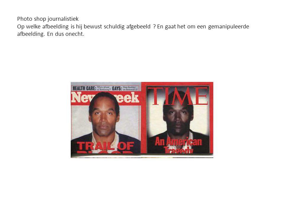 Photo shop journalistiek Op welke afbeelding is hij bewust schuldig afgebeeld .