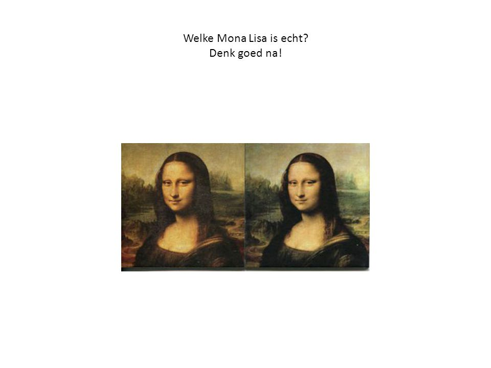 Welke Mona Lisa is echt Denk goed na!