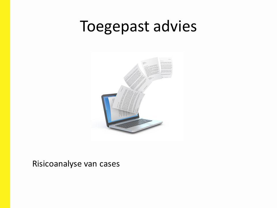 Toegepast advies 7 cases al op onze site Risicoanalyse van cases