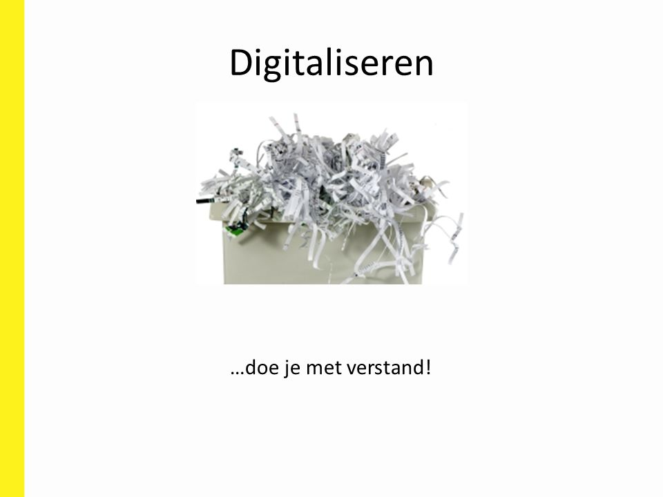 Digitaliseren …doe je met verstand!