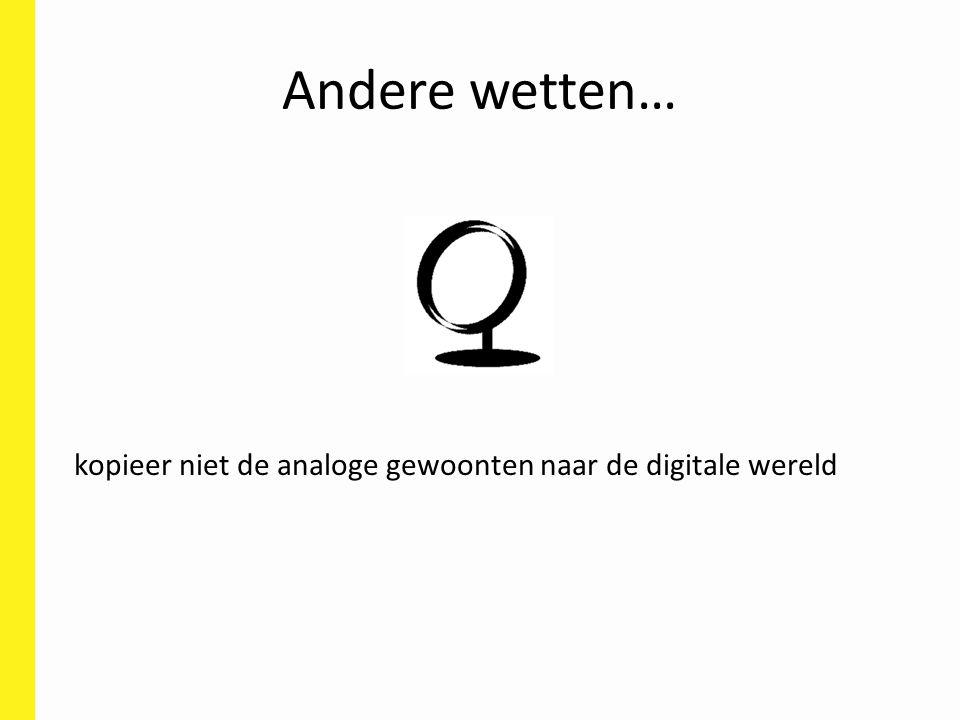 Andere wetten… kopieer niet de analoge gewoonten naar de digitale wereld.