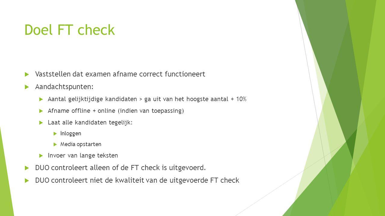 Doel FT check Vaststellen dat examen afname correct functioneert