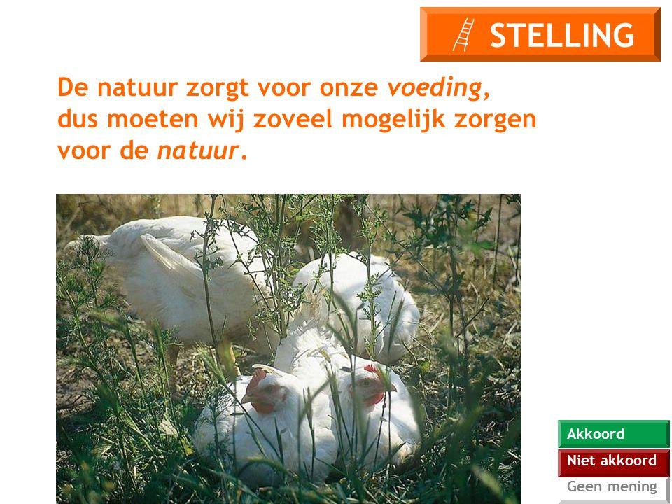 STELLING De natuur zorgt voor onze voeding, dus moeten wij zoveel mogelijk zorgen voor de natuur.
