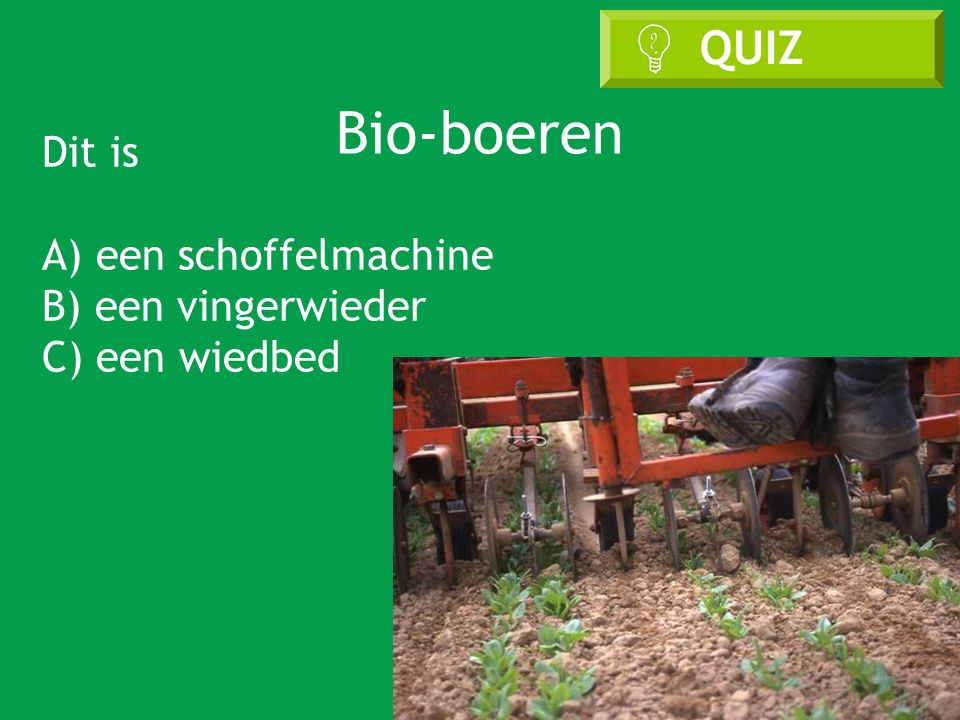 Dit is A) een schoffelmachine B) een vingerwieder C) een wiedbed