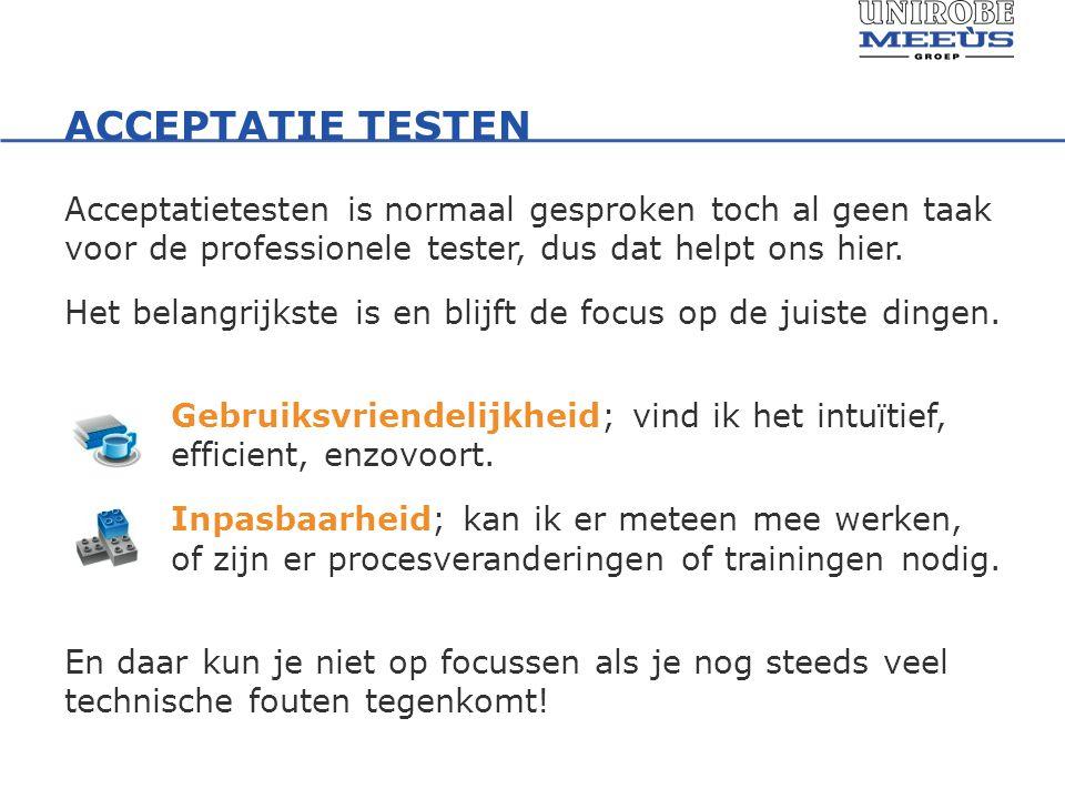 ACCEPTATIE TESTEN Acceptatietesten is normaal gesproken toch al geen taak voor de professionele tester, dus dat helpt ons hier.