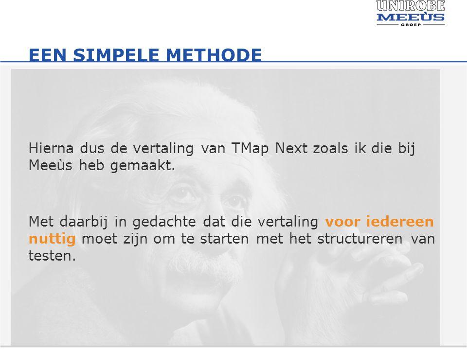EEN SIMPELE METHODE Hierna dus de vertaling van TMap Next zoals ik die bij Meeùs heb gemaakt.