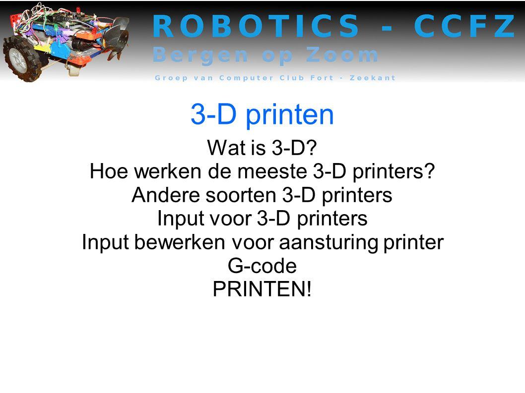 3-D printen Wat is 3-D Hoe werken de meeste 3-D printers