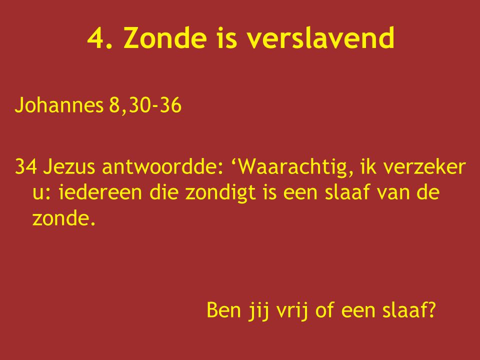 4. Zonde is verslavend Johannes 8,30-36