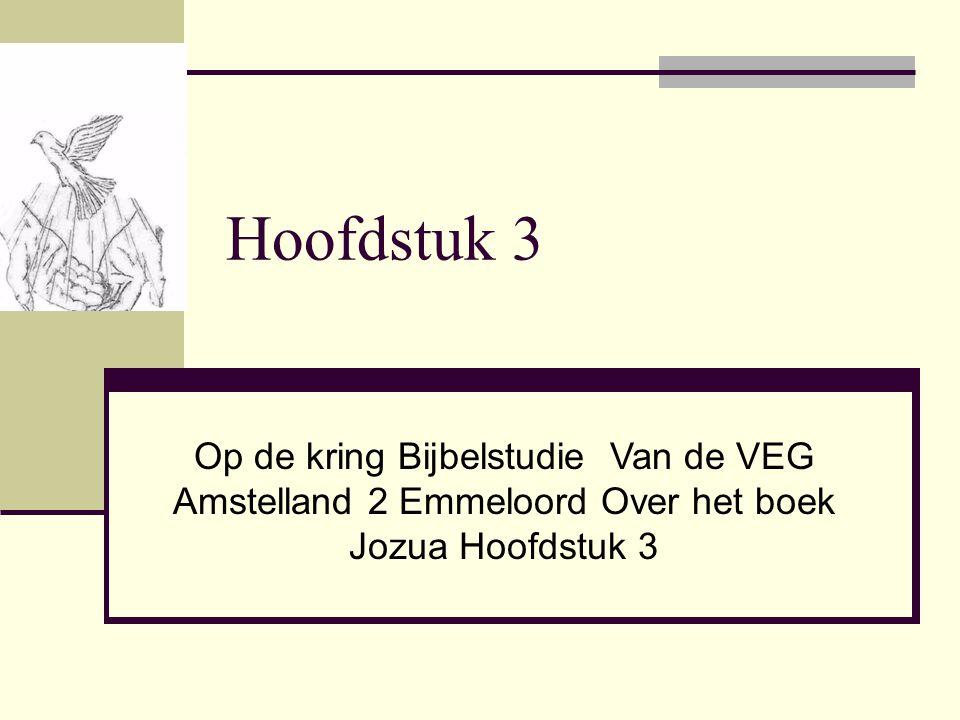 Hoofdstuk 3 Op de kring Bijbelstudie Van de VEG Amstelland 2 Emmeloord Over het boek Jozua Hoofdstuk 3.