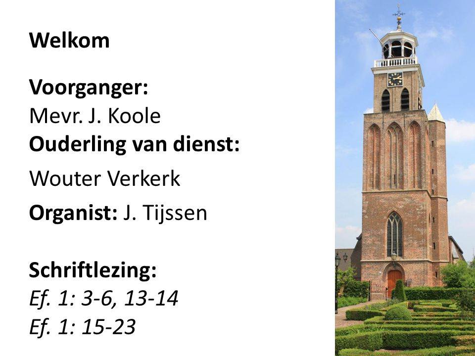 Welkom Voorganger: Mevr. J. Koole. Ouderling van dienst: Wouter Verkerk.