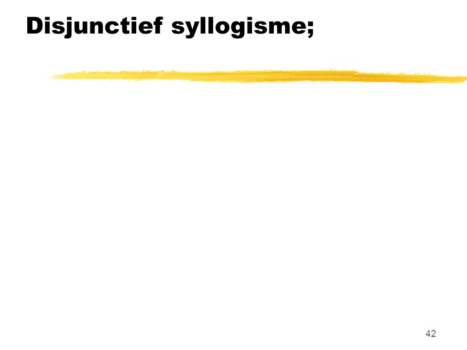 Disjunctief syllogisme;