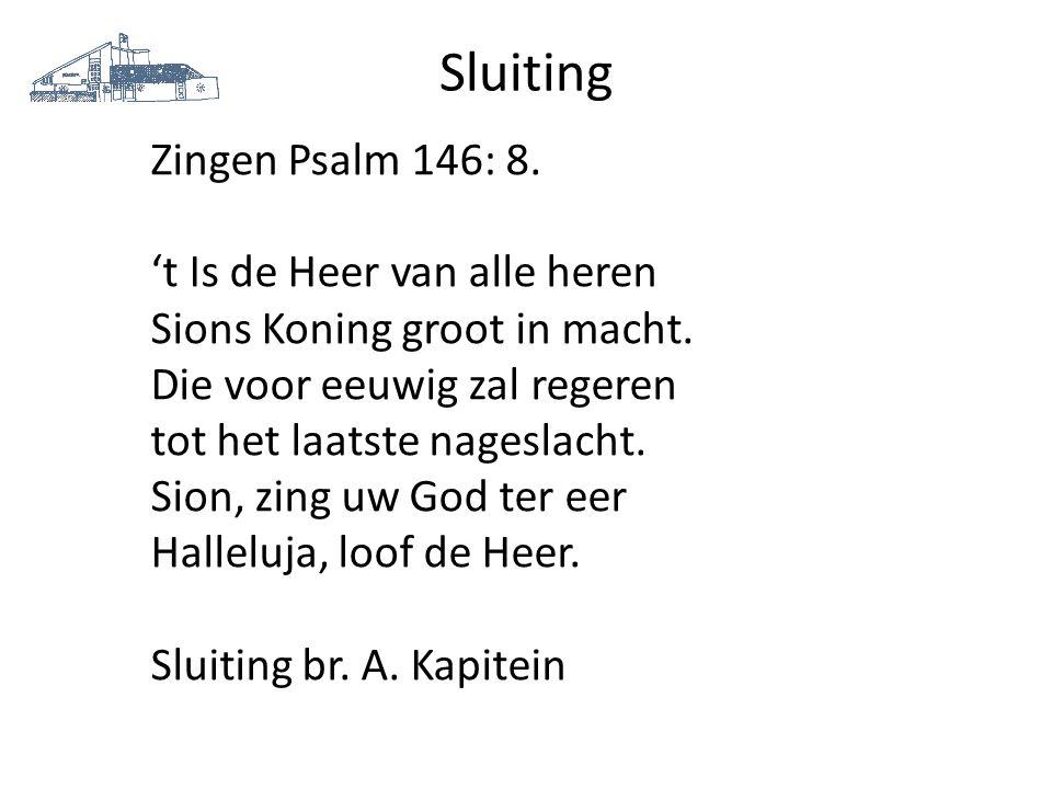 Sluiting Zingen Psalm 146: 8. 't Is de Heer van alle heren