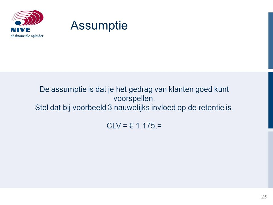 Assumptie De assumptie is dat je het gedrag van klanten goed kunt voorspellen. Stel dat bij voorbeeld 3 nauwelijks invloed op de retentie is.