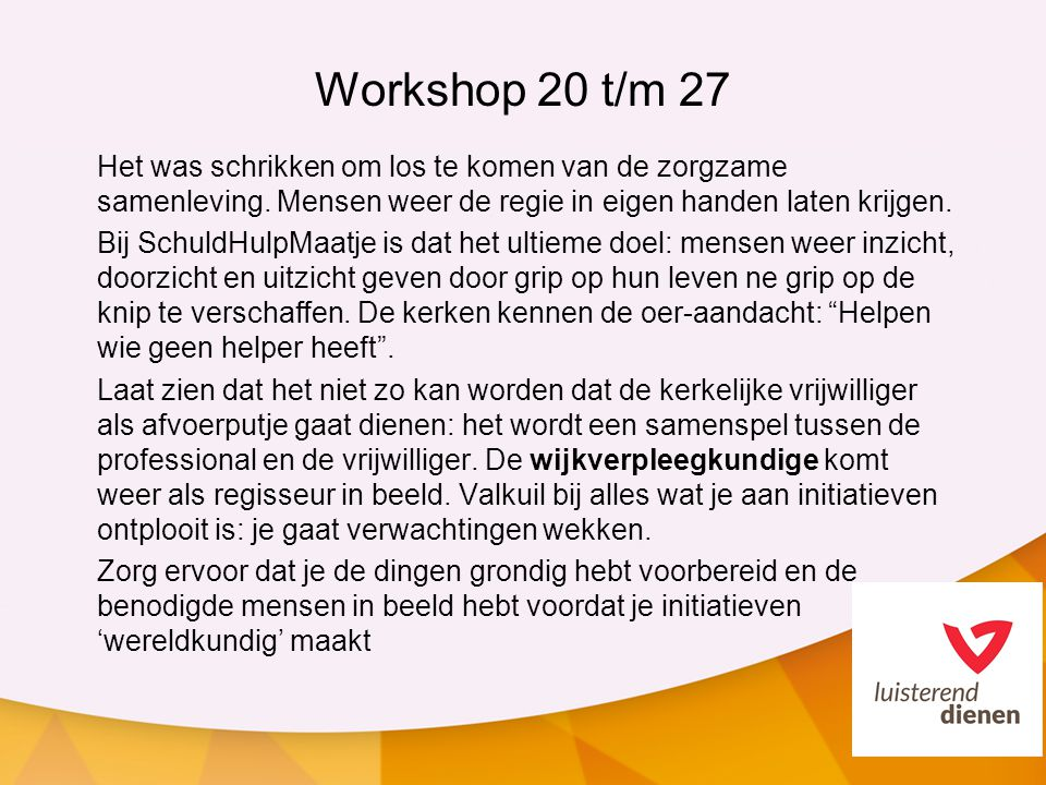 Workshop 20 t/m 27 Het was schrikken om los te komen van de zorgzame samenleving. Mensen weer de regie in eigen handen laten krijgen.
