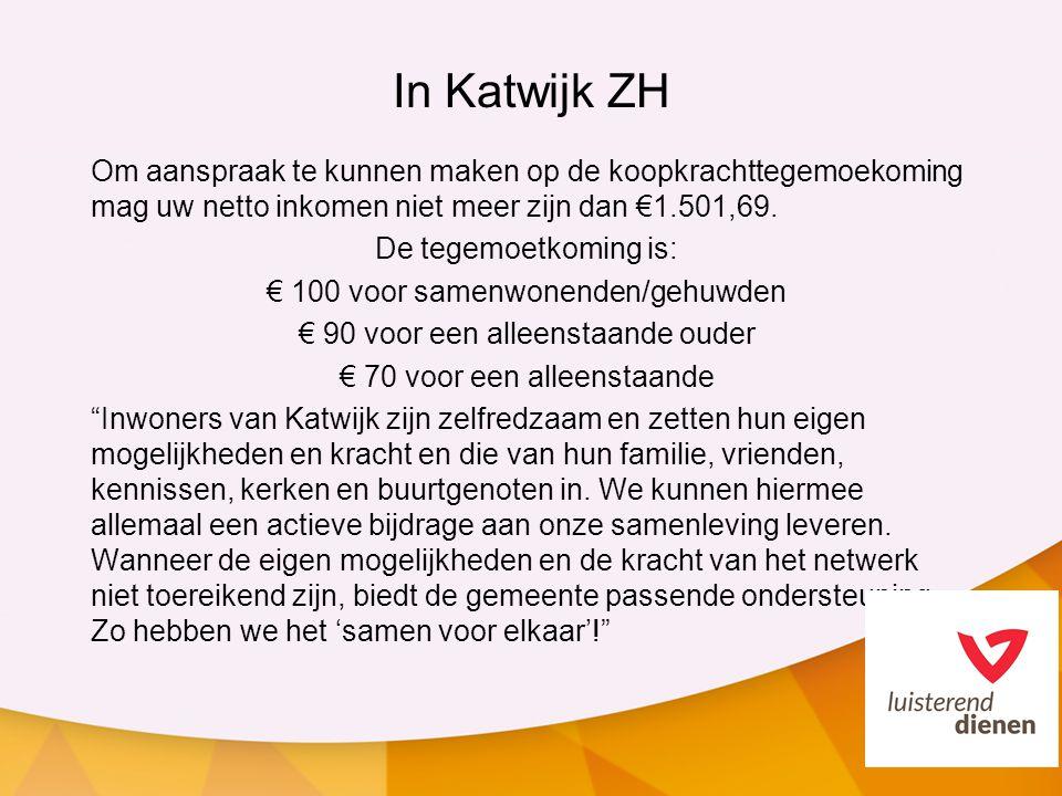 In Katwijk ZH Om aanspraak te kunnen maken op de koopkrachttegemoekoming mag uw netto inkomen niet meer zijn dan €1.501,69.