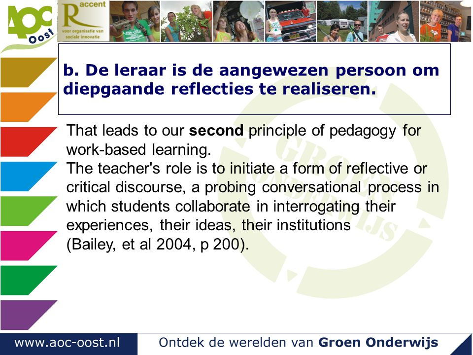 b. De leraar is de aangewezen persoon om diepgaande reflecties te realiseren.