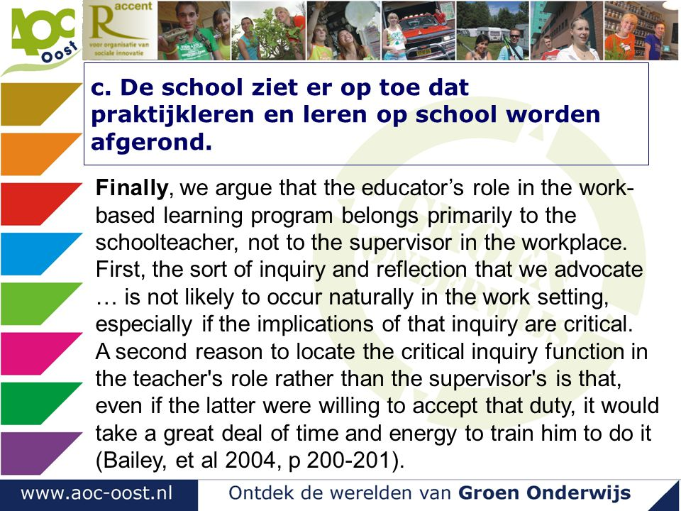 c. De school ziet er op toe dat praktijkleren en leren op school worden afgerond.