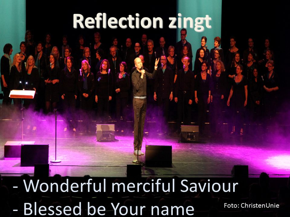 Reflection zingt - Wonderful merciful Saviour - Blessed be Your name