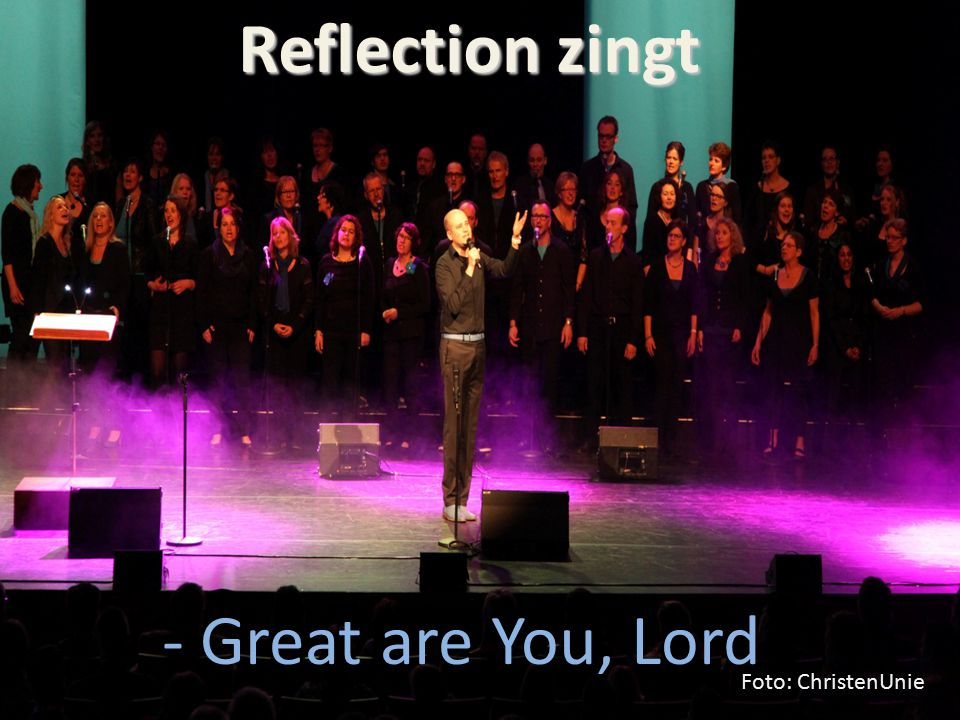 Reflection zingt - Great are You, Lord Foto: ChristenUnie