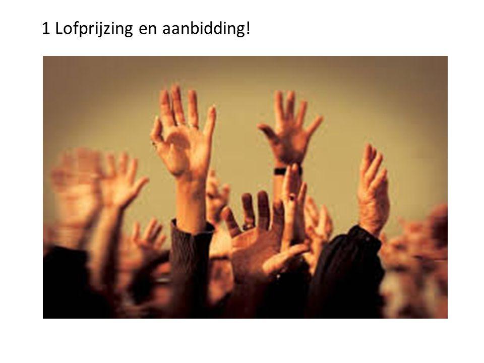 1 Lofprijzing en aanbidding!