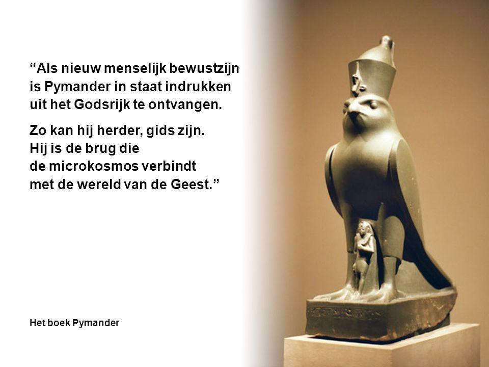 Als nieuw menselijk bewustzijn is Pymander in staat indrukken uit het Godsrijk te ontvangen.