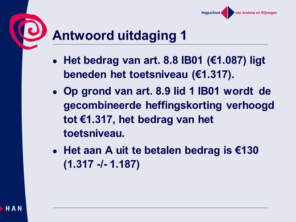 Antwoord uitdaging 1 Het bedrag van art. 8.8 IB01 (€1.087) ligt beneden het toetsniveau (€1.317).