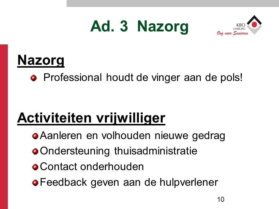Ad. 3 Nazorg Nazorg Activiteiten vrijwilliger