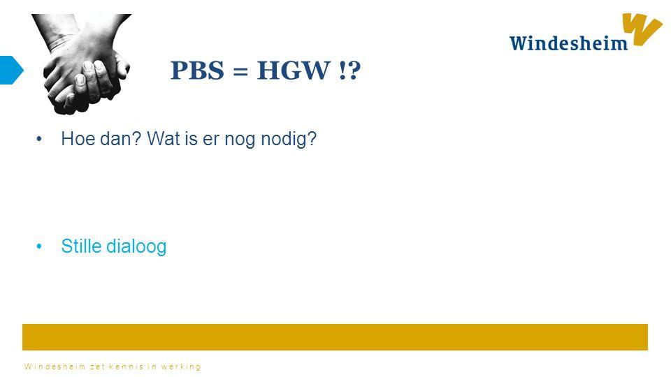 PBS = HGW ! Hoe dan Wat is er nog nodig Stille dialoog
