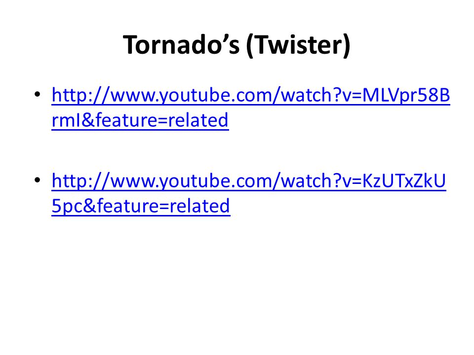Tornado's (Twister) http://www.youtube.com/watch v=MLVpr58BrmI&feature=related.