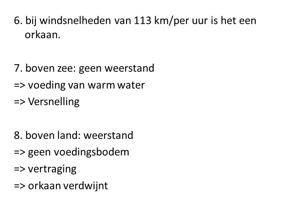 6. bij windsnelheden van 113 km/per uur is het een orkaan.