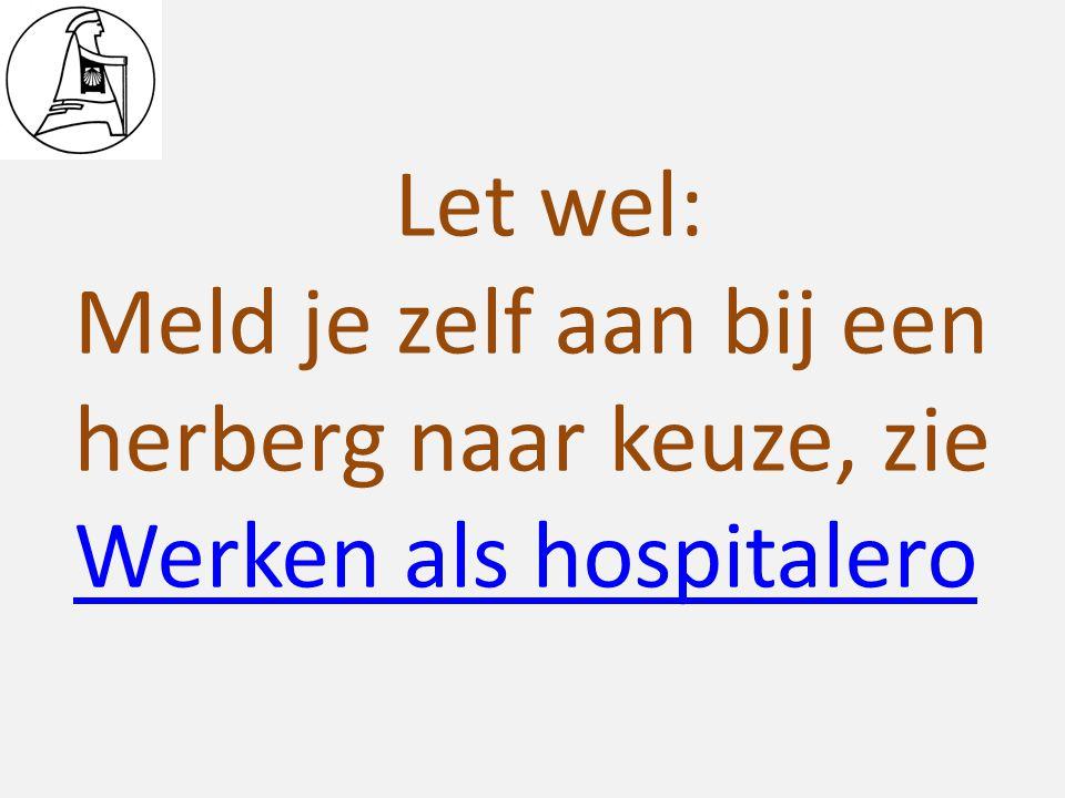 Let wel: Meld je zelf aan bij een herberg naar keuze, zie Werken als hospitalero