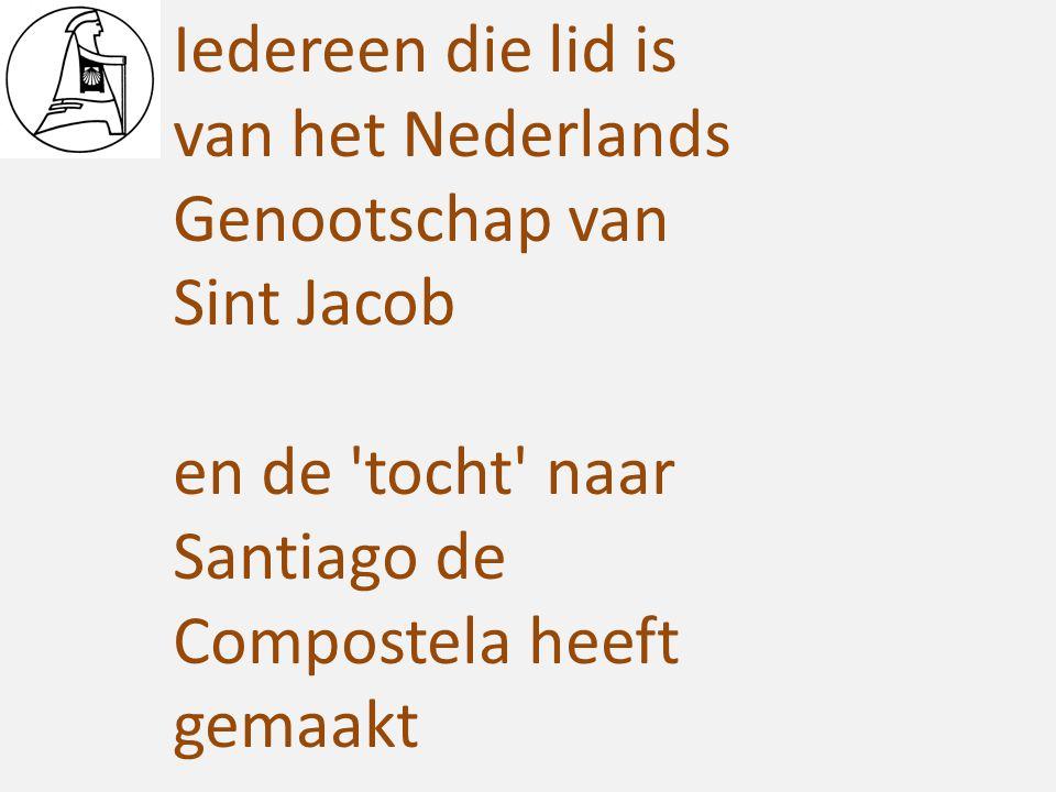 Iedereen die lid is van het Nederlands Genootschap van Sint Jacob