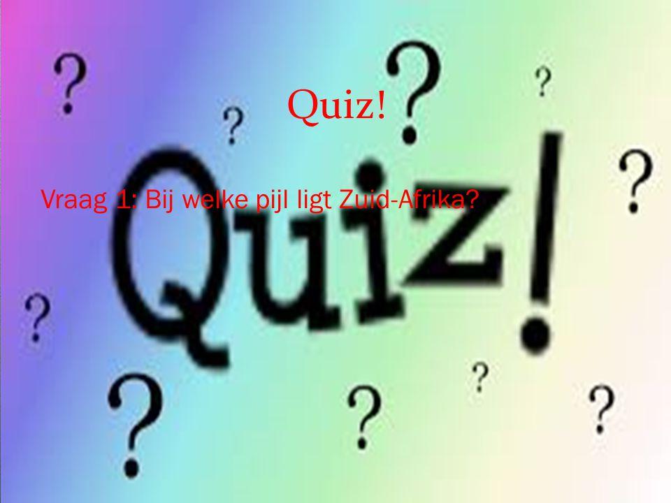 Quiz! Vraag 1: Bij welke pijl ligt Zuid-Afrika