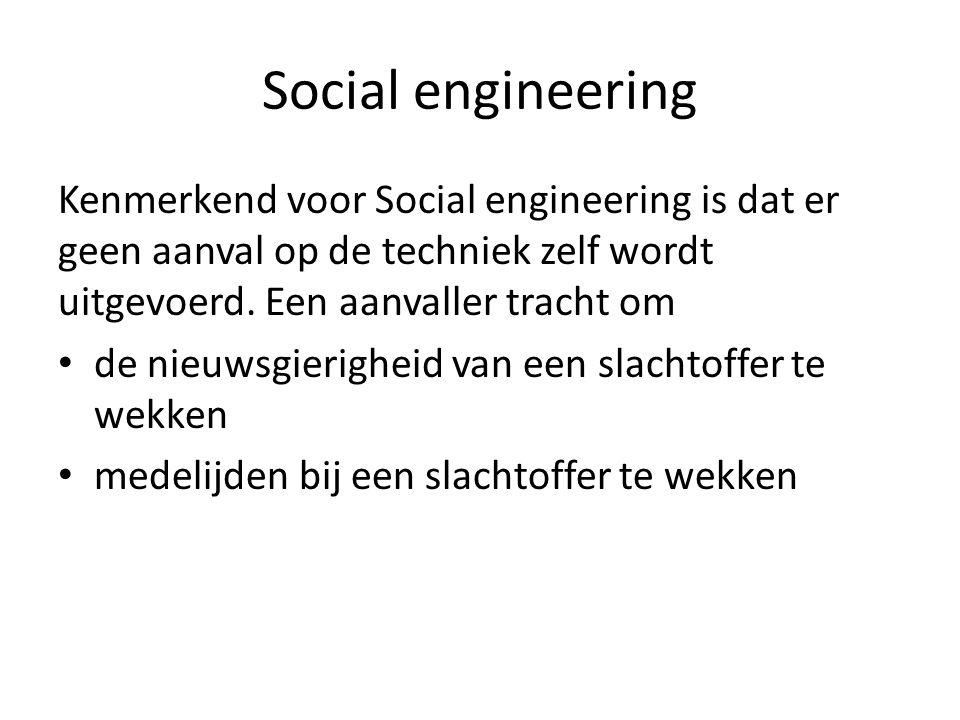 Social engineering Kenmerkend voor Social engineering is dat er geen aanval op de techniek zelf wordt uitgevoerd. Een aanvaller tracht om.