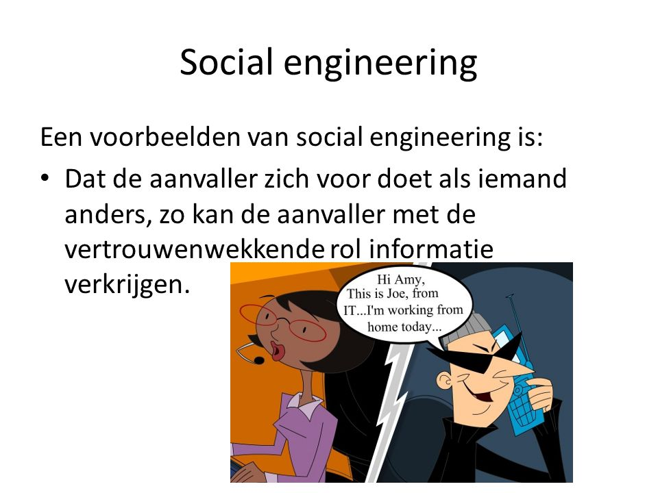 Social engineering Een voorbeelden van social engineering is: