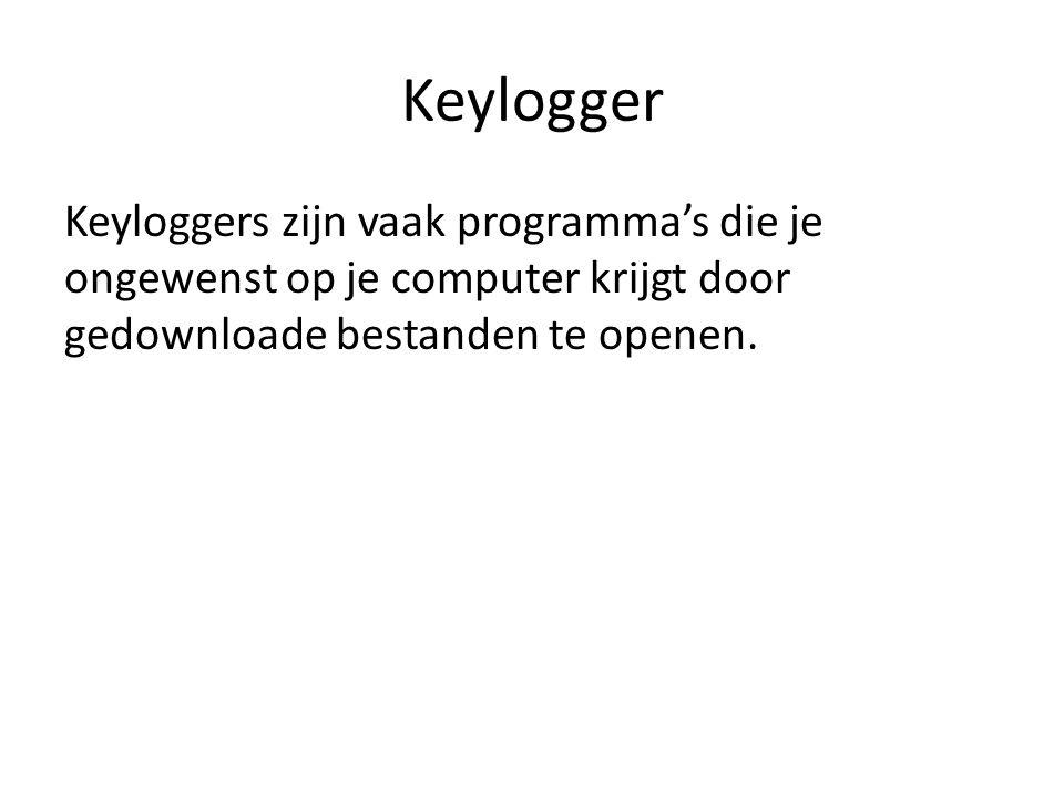 Keylogger Keyloggers zijn vaak programma's die je ongewenst op je computer krijgt door gedownloade bestanden te openen.