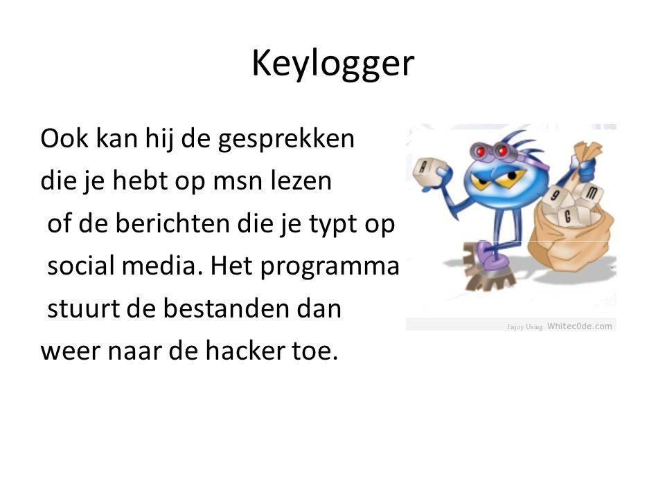 Keylogger Ook kan hij de gesprekken die je hebt op msn lezen