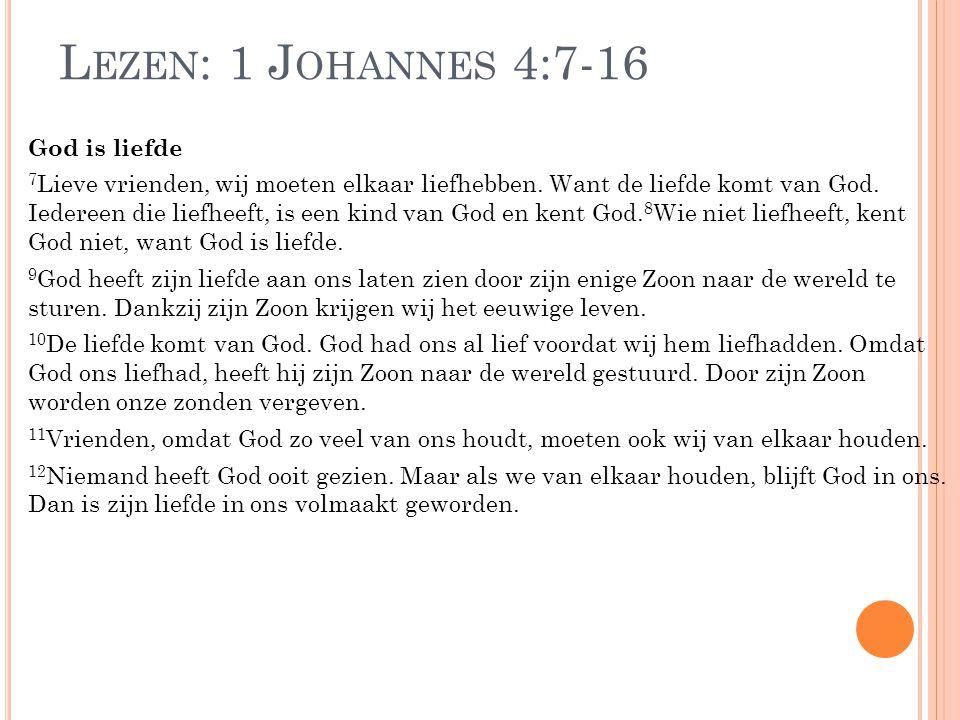 Lezen: 1 Johannes 4:7-16 God is liefde