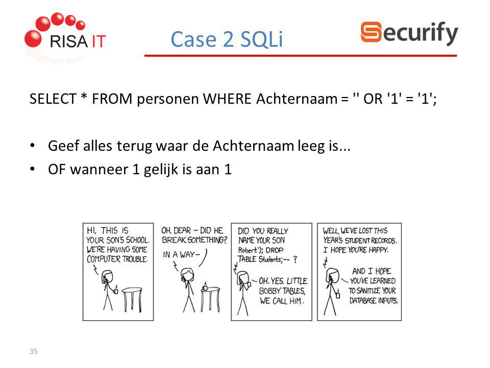 Case 2 SQLi SELECT * FROM personen WHERE Achternaam = OR 1 = 1 ;