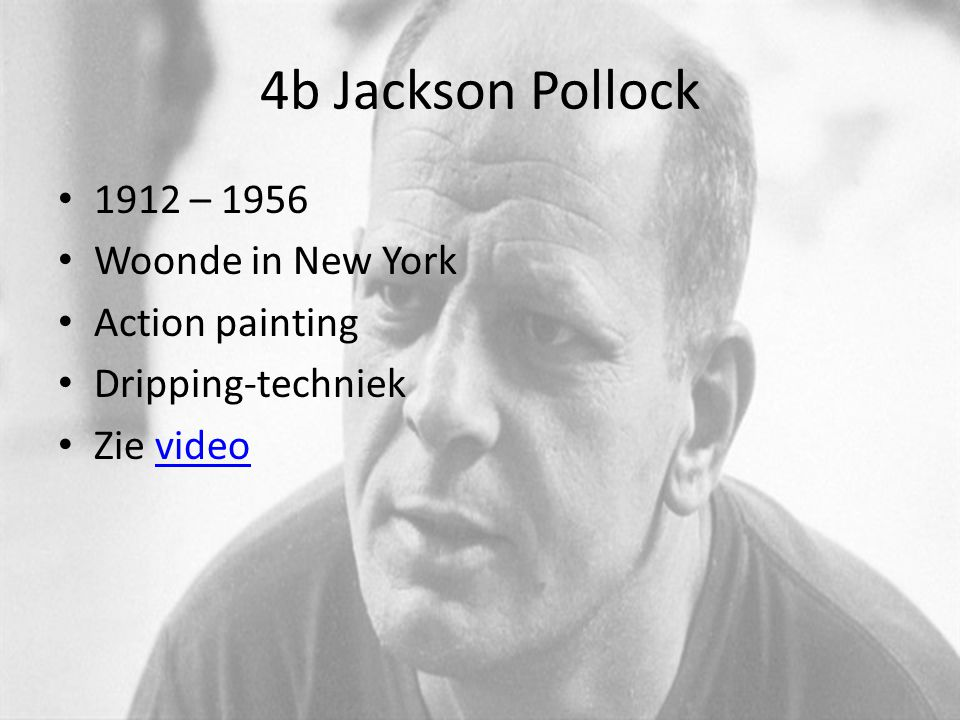 4b Jackson Pollock 1912 – 1956 Woonde in New York Action painting