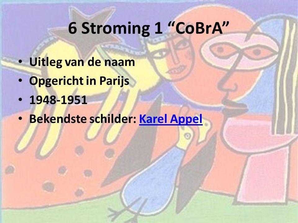 6 Stroming 1 CoBrA Uitleg van de naam Opgericht in Parijs 1948-1951
