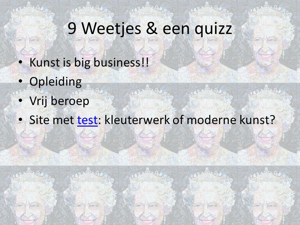 9 Weetjes & een quizz Kunst is big business!! Opleiding Vrij beroep