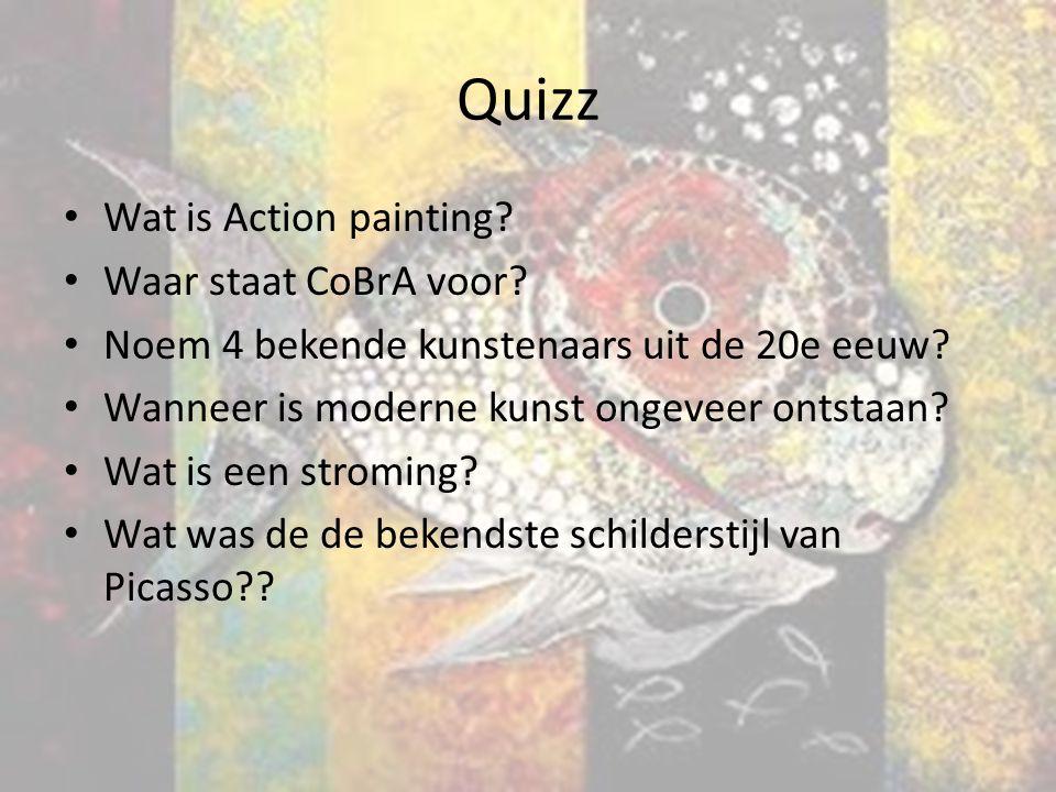 Quizz Wat is Action painting Waar staat CoBrA voor