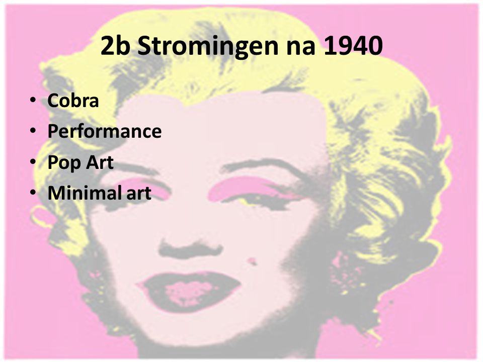 2b Stromingen na 1940 Cobra Performance Pop Art Minimal art