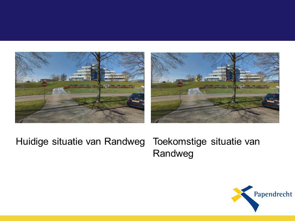 Huidige situatie van Randweg Toekomstige situatie van Randweg