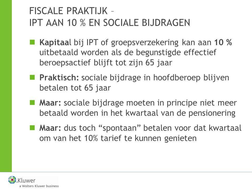 FISCALE PRAKTIJK – IPT AAN 10 % EN SOCIALE BIJDRAGEN