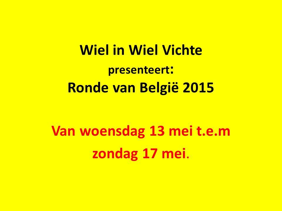 Wiel in Wiel Vichte presenteert: Ronde van België 2015