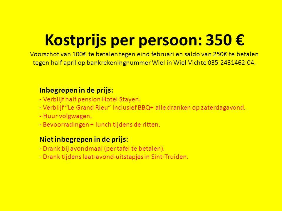 Kostprijs per persoon: 350 € Voorschot van 100€ te betalen tegen eind februari en saldo van 250€ te betalen tegen half april op bankrekeningnummer Wiel in Wiel Vichte 035-2431462-04.