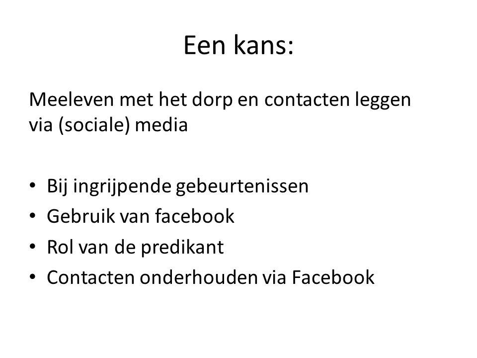 Een kans: Meeleven met het dorp en contacten leggen via (sociale) media. Bij ingrijpende gebeurtenissen.